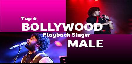 Top 6 Bollywood Playback Singer – Male